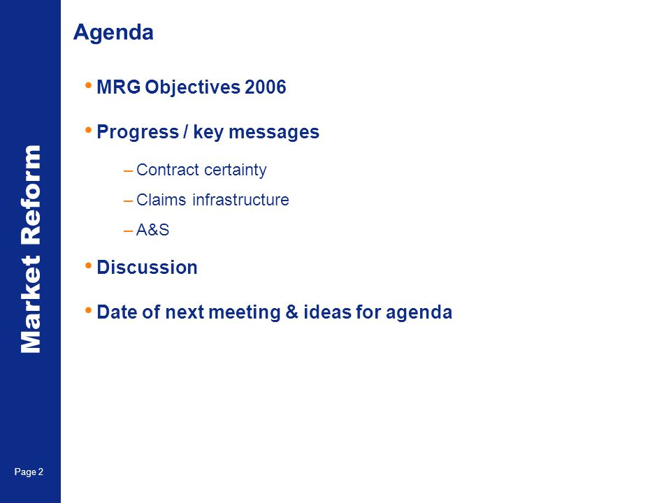 Market Reform Page 2 Agenda MRG Objectives 2006 Progress / key messages –Contract certainty –Claims infrastructure –A&S Discussion Date of next meeting & ideas for agenda