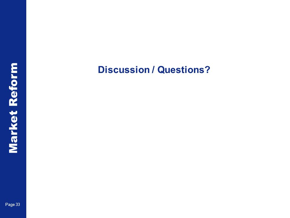 Market Reform Page 33 Discussion / Questions