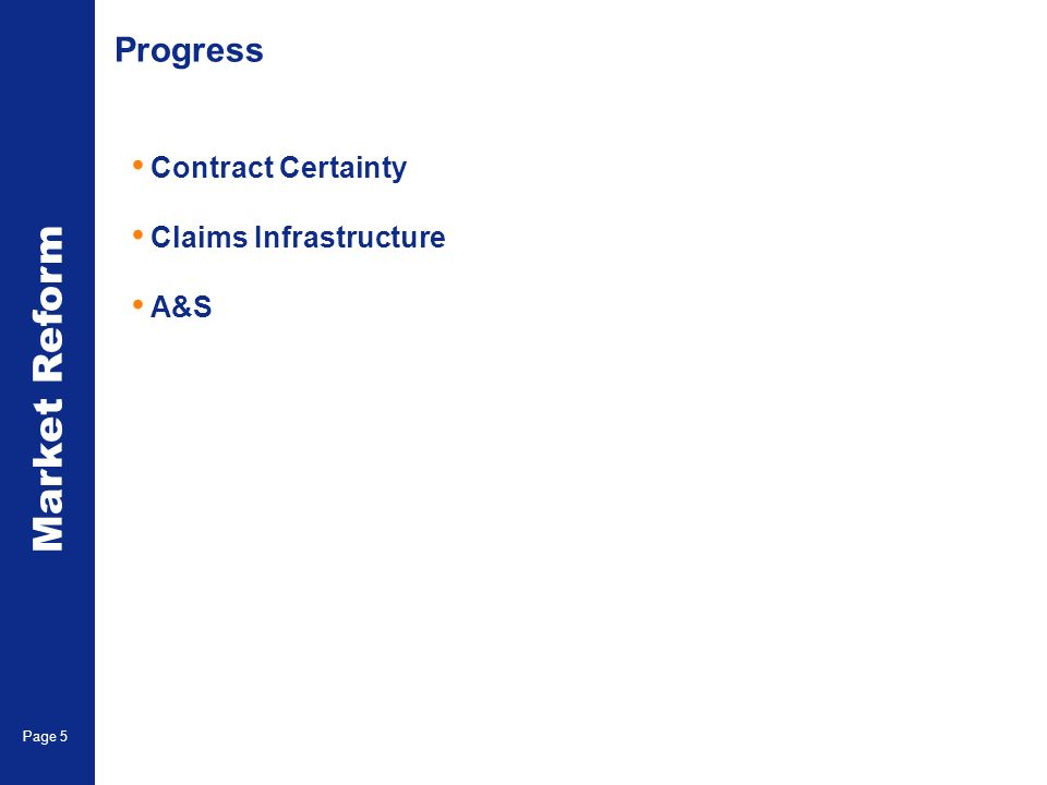 Market Reform Page 5 Progress Contract Certainty Claims Infrastructure A&S