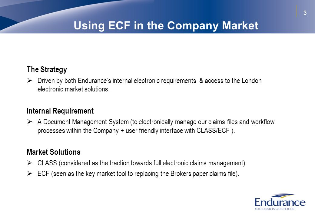 3 Using ECF in the Company Market The Strategy Driven by both Endurances internal electronic requirements & access to the London electronic market solutions.