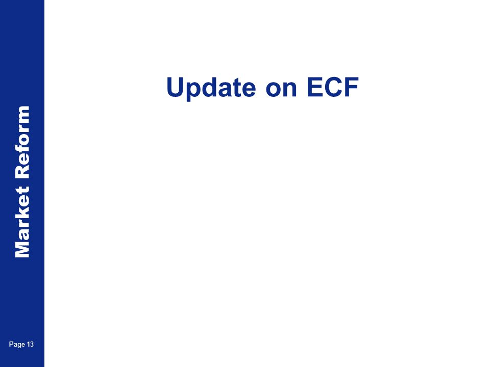 Market Reform Page 13 Update on ECF