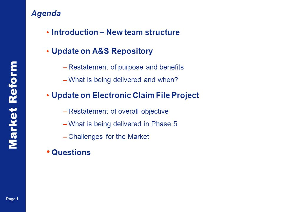 Market Reform Page 1 Introduction – New team structure Update on A&S Repository –Restatement of purpose and benefits –What is being delivered and when.
