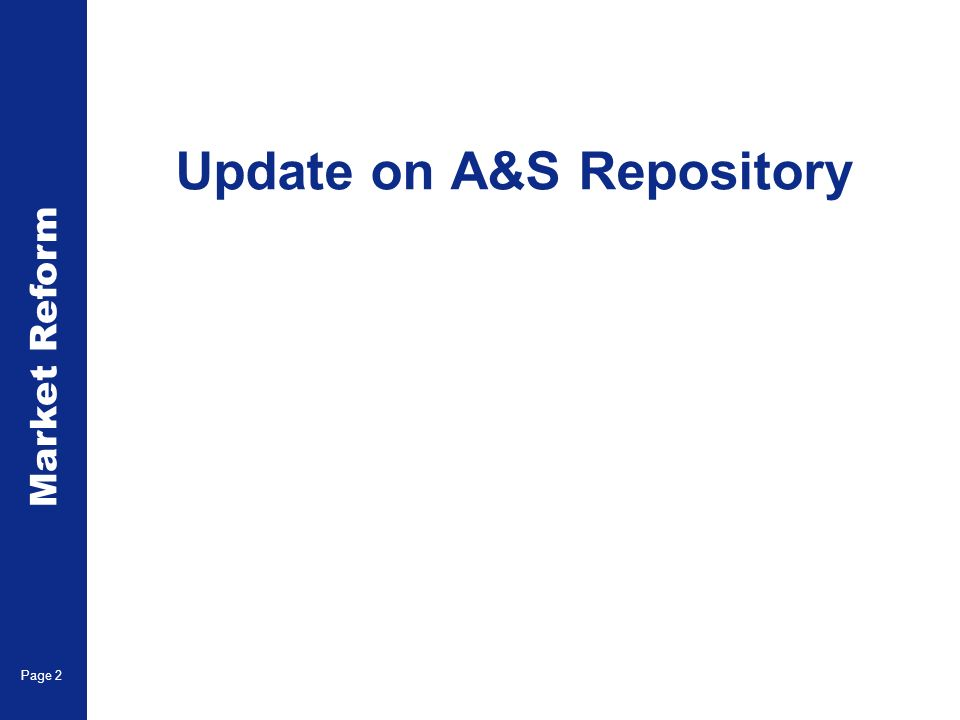Market Reform Page 2 Update on A&S Repository
