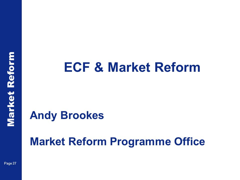 Market Reform Electronic Claims Page 27 ECF & Market Reform Andy Brookes Market Reform Programme Office