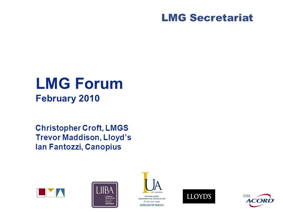 With LMG Secretariat LMG Forum February 2010 Christopher Croft, LMGS Trevor Maddison, Lloyds Ian Fantozzi, Canopius