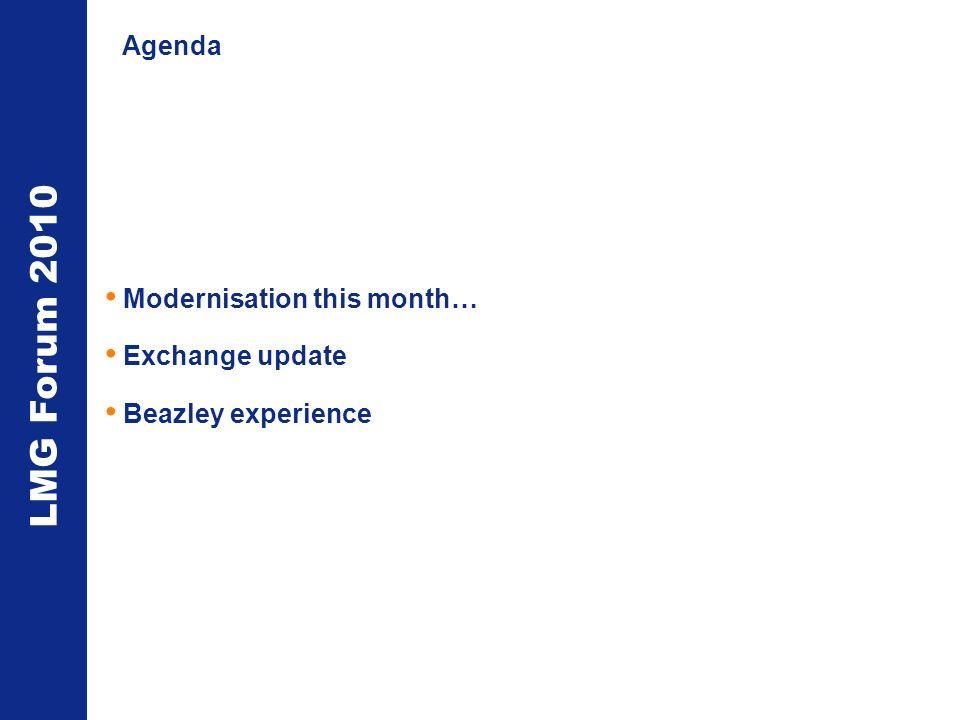 LMG Forum 2010 Agenda Modernisation this month… Exchange update Beazley experience