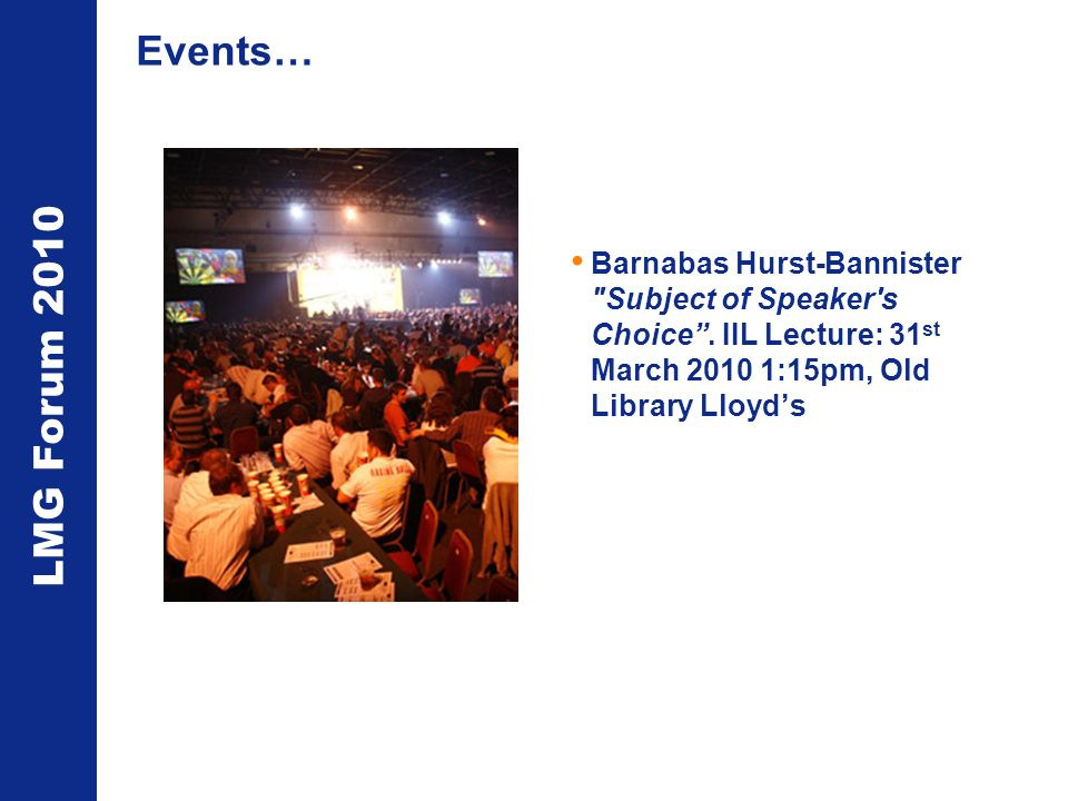 LMG Forum 2010 Events… Barnabas Hurst-Bannister Subject of Speaker s Choice.