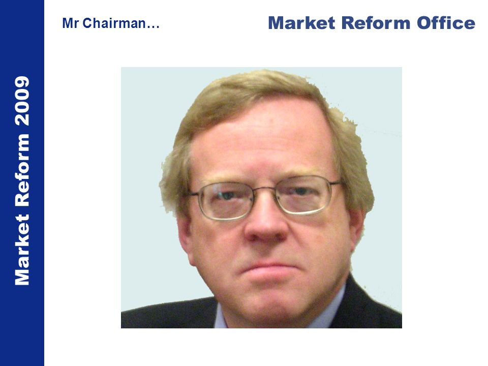 Market Reform 2009 Market Reform Office Mr Chairman…
