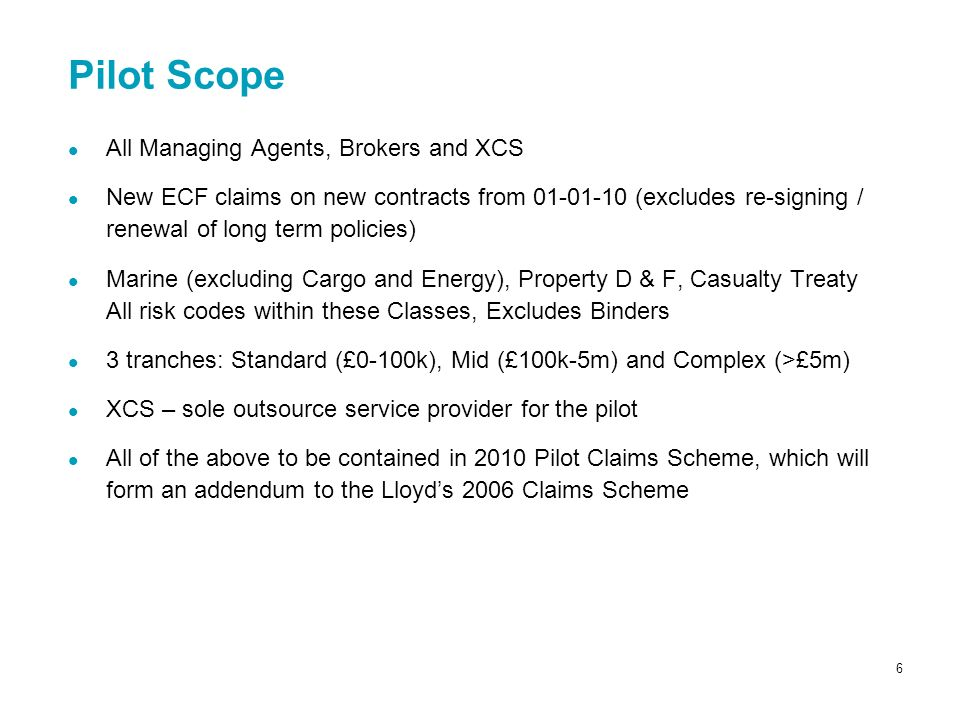 6 All Managing Agents, Brokers and XCS New ECF claims on new contracts from 01-01-10 (excludes re-signing / renewal of long term policies) Marine (exc