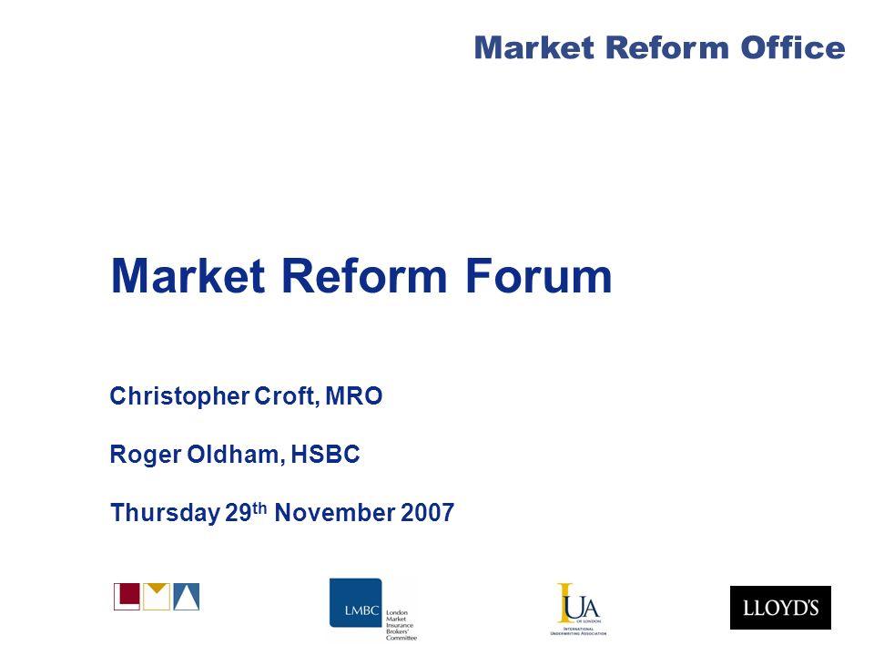 Market Reform Office Market Reform Forum Christopher Croft, MRO Roger Oldham, HSBC Thursday 29 th November 2007