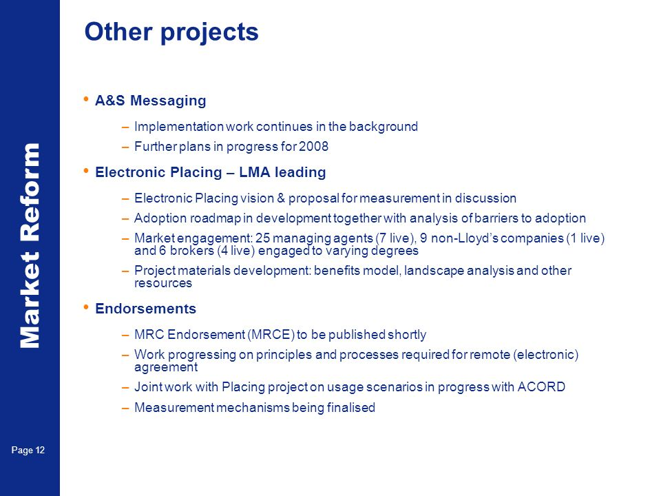 Market Reform Page 12 Other projects A&S Messaging –Implementation work continues in the background –Further plans in progress for 2008 Electronic Pla