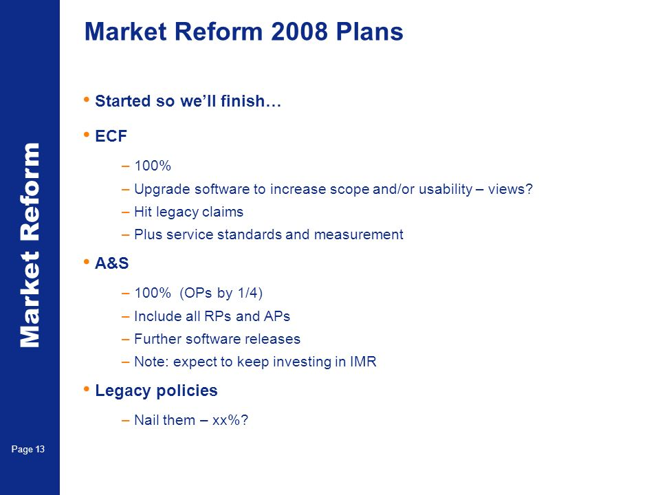 Market Reform Page 13 Market Reform 2008 Plans Started so well finish… ECF –100% –Upgrade software to increase scope and/or usability – views? –Hit le