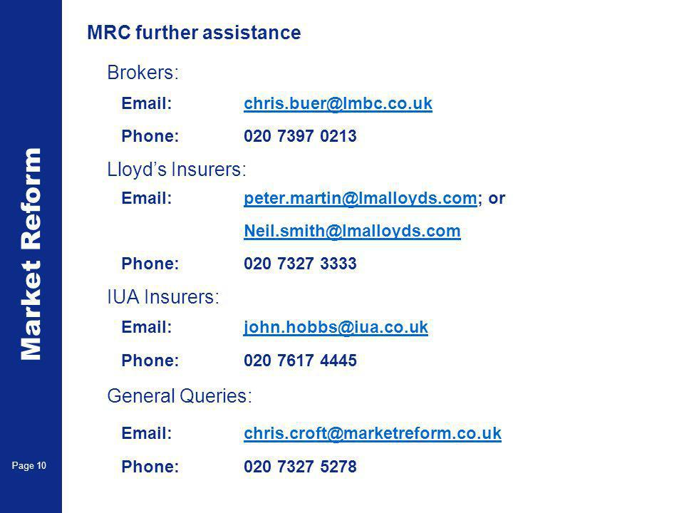 Market Reform Page 10 MRC further assistance Brokers: Email:chris.buer@lmbc.co.ukchris.buer@lmbc.co.uk Phone:020 7397 0213 Lloyds Insurers: Email:pete
