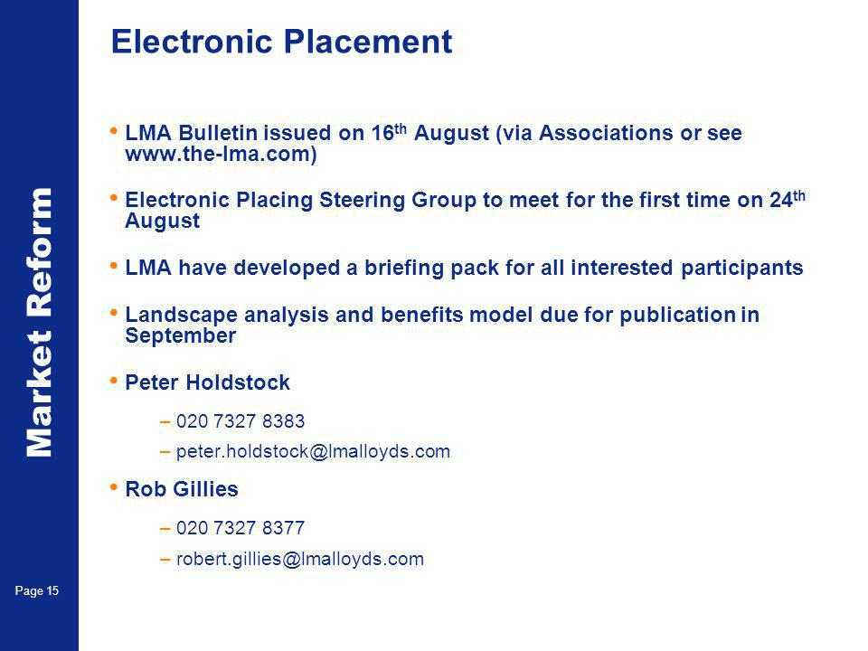 Market Reform Page 15 Electronic Placement LMA Bulletin issued on 16 th August (via Associations or see www.the-lma.com) Electronic Placing Steering G