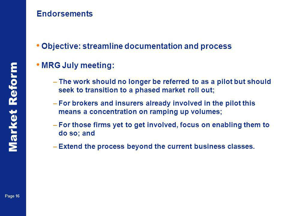 Market Reform Page 16 Endorsements Objective: streamline documentation and process MRG July meeting: –The work should no longer be referred to as a pi