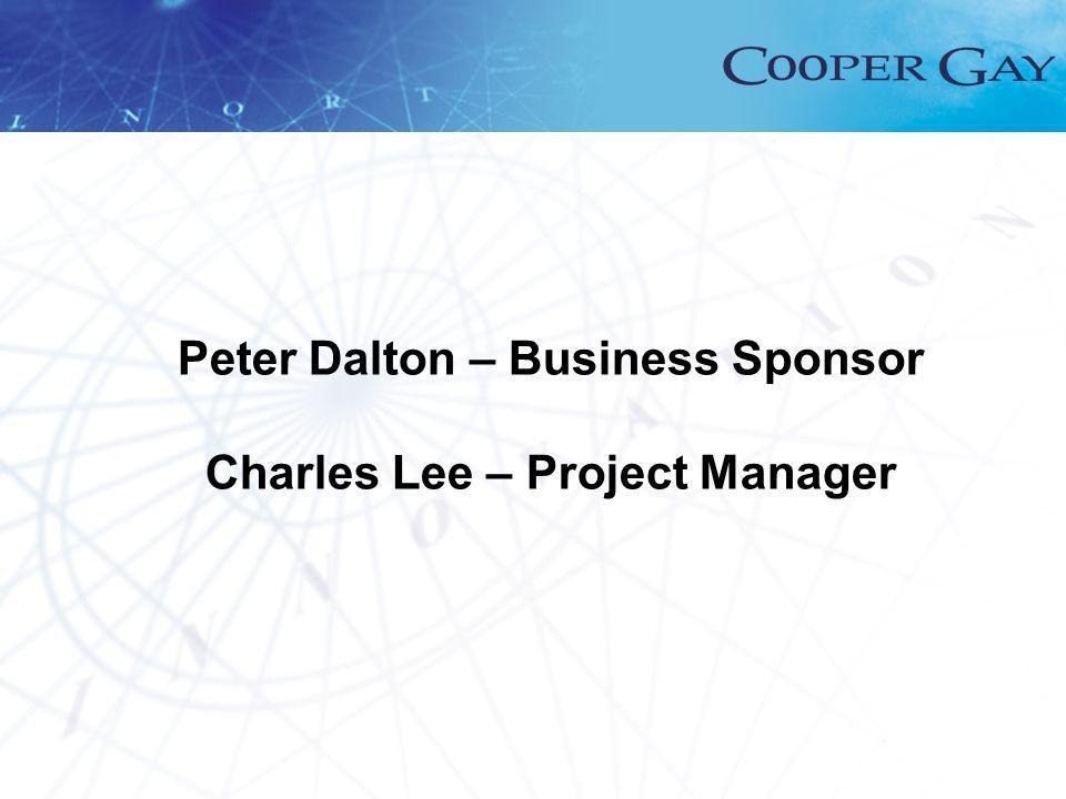 Peter Dalton – Business Sponsor Charles Lee – Project Manager