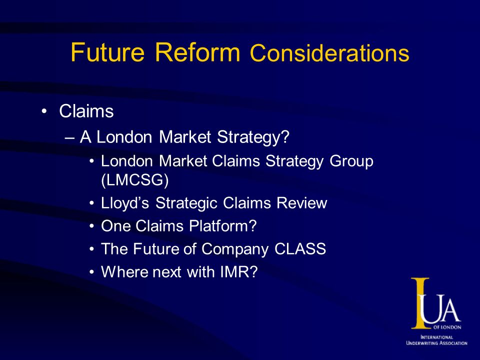 Future Reform Considerations Claims –A London Market Strategy.