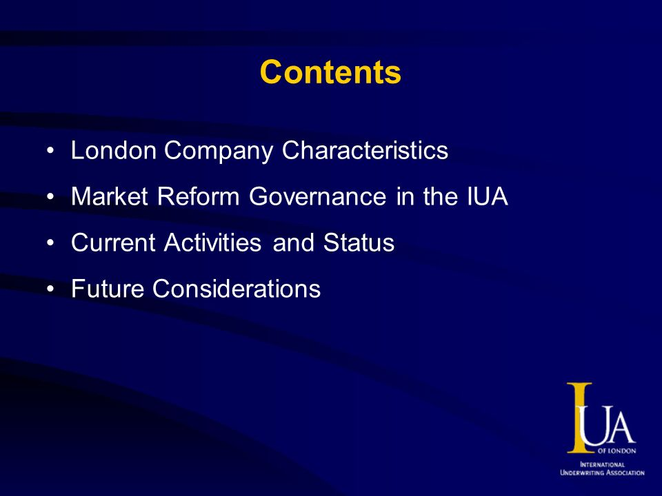 Contents London Company Characteristics Market Reform Governance in the IUA Current Activities and Status Future Considerations