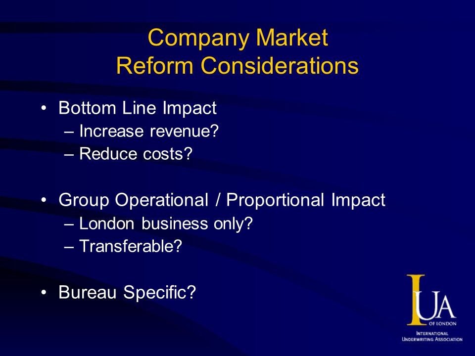 Company Market Reform Considerations Bottom Line Impact –Increase revenue? –Reduce costs? Group Operational / Proportional Impact –London business onl