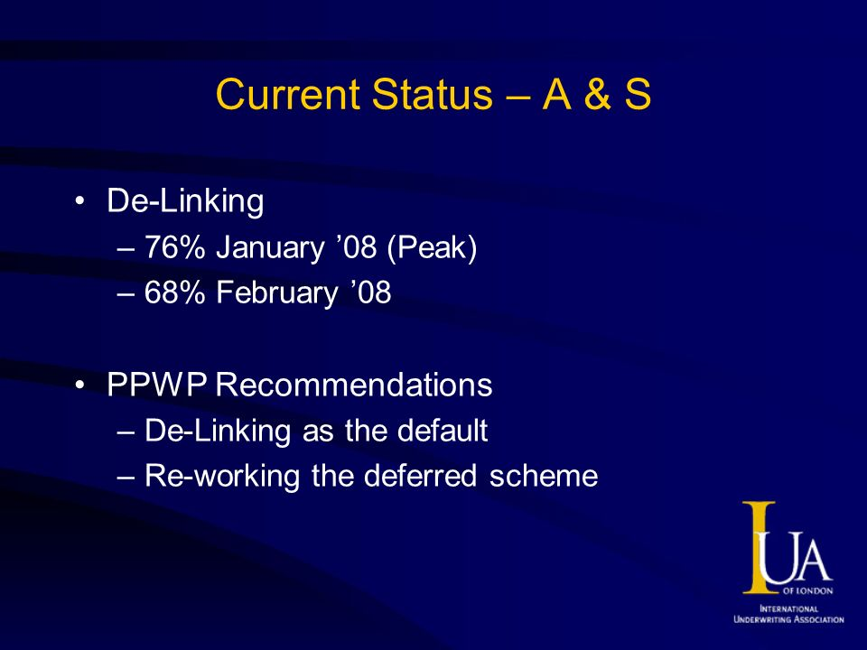 Current Status – A & S De-Linking –76% January 08 (Peak) –68% February 08 PPWP Recommendations –De-Linking as the default –Re-working the deferred scheme