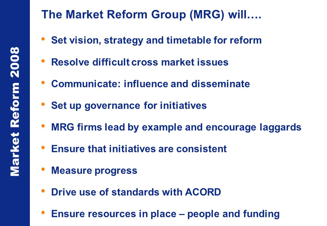 Market Reform 2008 The Market Reform Group (MRG) will….
