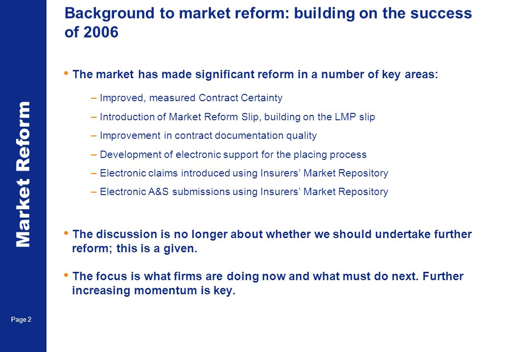 Market Reform Page 2 Background to market reform: building on the success of 2006 The market has made significant reform in a number of key areas: –Im