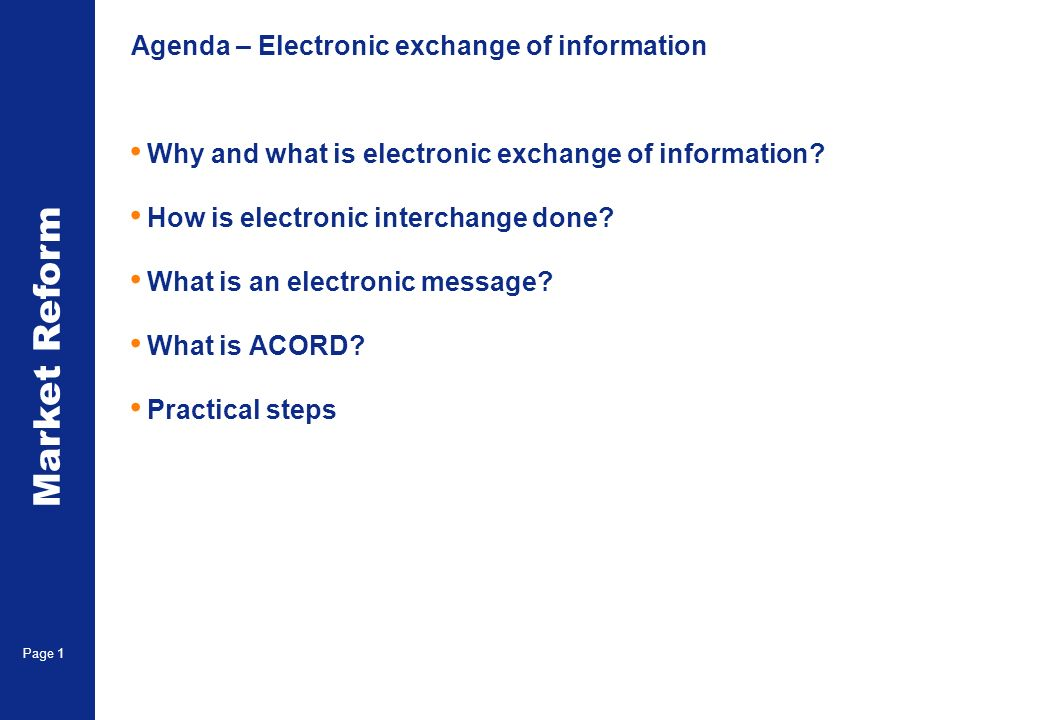 Market Reform Page 1 Agenda – Electronic exchange of information Why and what is electronic exchange of information.