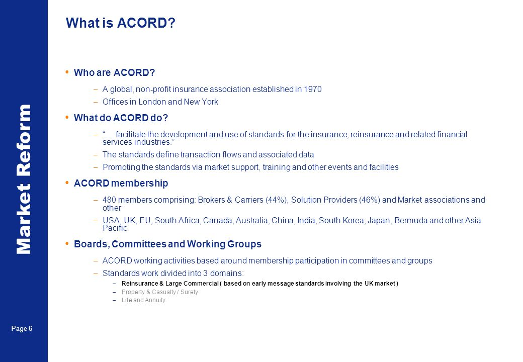 Market Reform Page 6 What is ACORD. Who are ACORD.
