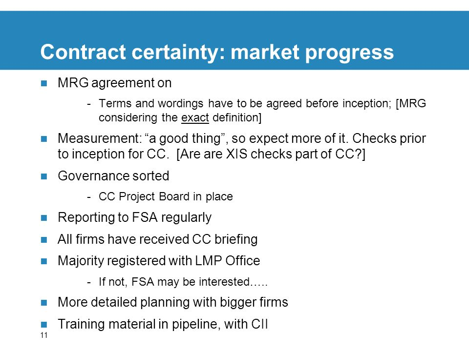 11 Contract certainty: market progress MRG agreement on -Terms and wordings have to be agreed before inception; [MRG considering the exact definition]