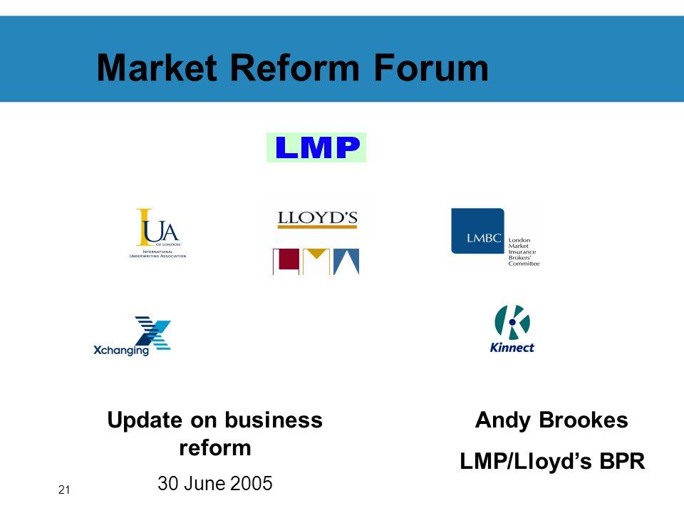21 Market Reform Forum Update on business reform 30 June 2005 Andy Brookes LMP/Lloyds BPR