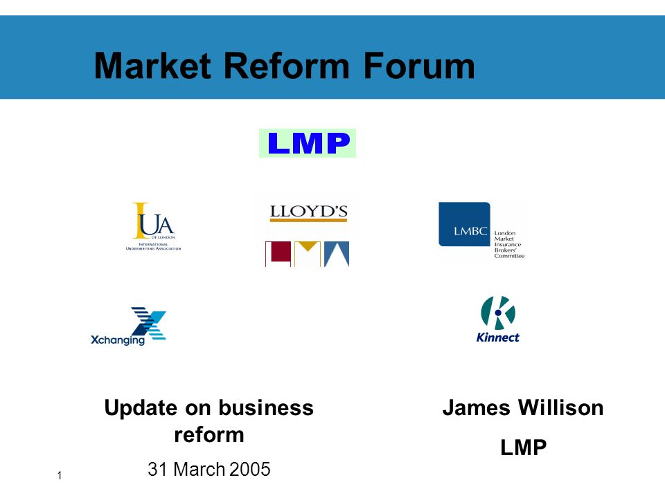 1 Market Reform Forum Update on business reform 31 March 2005 James Willison LMP