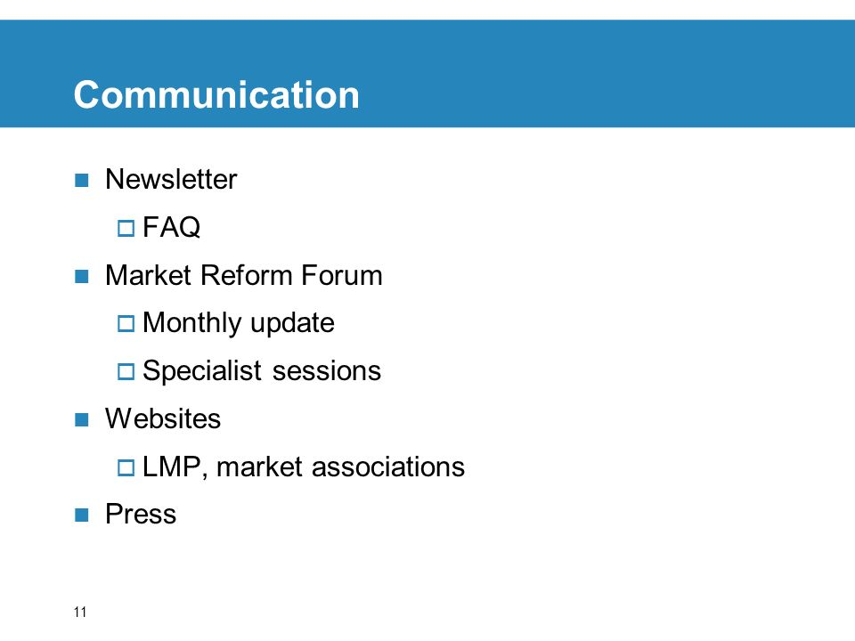 11 Communication Newsletter FAQ Market Reform Forum Monthly update Specialist sessions Websites LMP, market associations Press