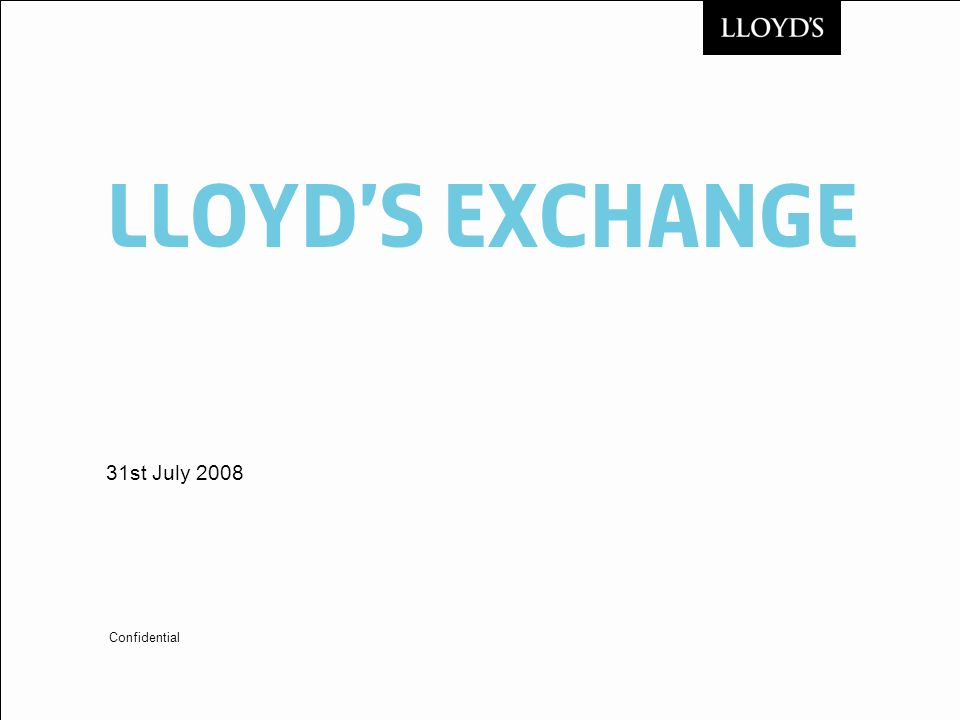 LloYDs Exchange 31st July 2008 Confidential