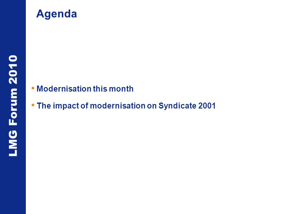 LMG Forum 2010 Agenda Modernisation this month The impact of modernisation on Syndicate 2001
