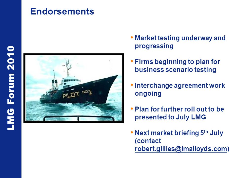 LMG Forum 2010 Endorsements Market testing underway and progressing Firms beginning to plan for business scenario testing Interchange agreement work o