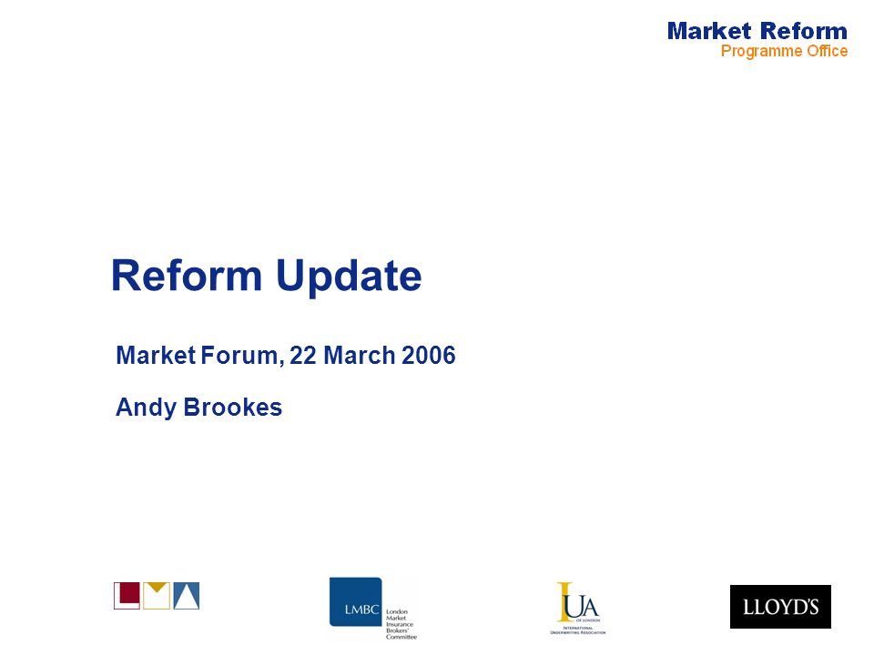 Reform Update Market Forum, 22 March 2006 Andy Brookes