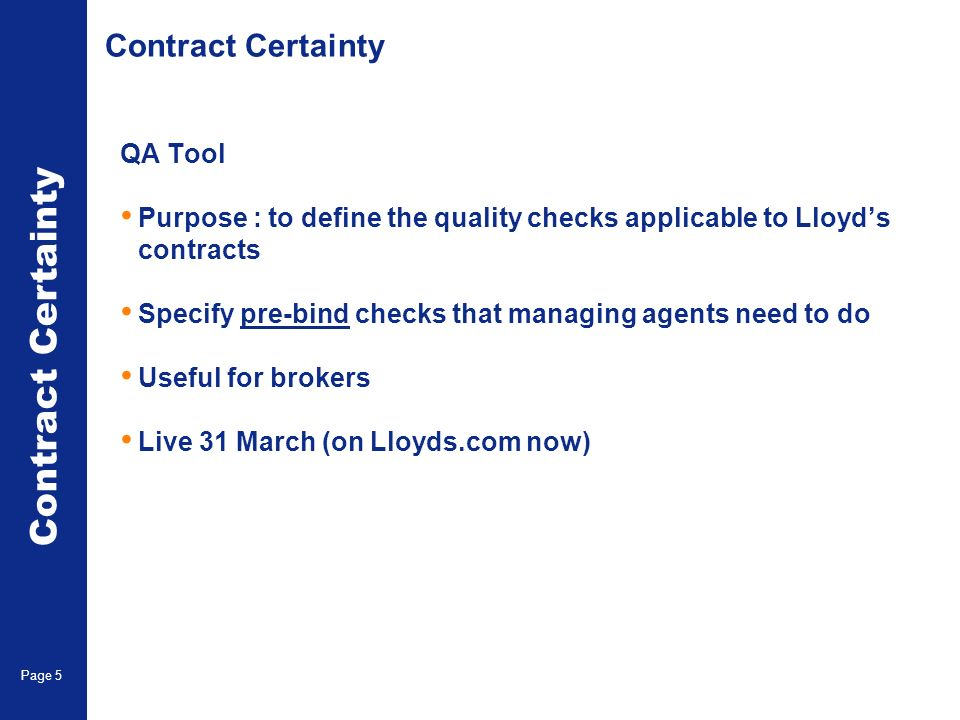 Accounting & Settlement Page 5 Contract Certainty QA Tool Purpose : to define the quality checks applicable to Lloyds contracts Specify pre-bind checks that managing agents need to do Useful for brokers Live 31 March (on Lloyds.com now) Contract Certainty Page 5