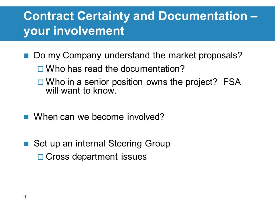 6 Contract Certainty and Documentation – your involvement Do my Company understand the market proposals.