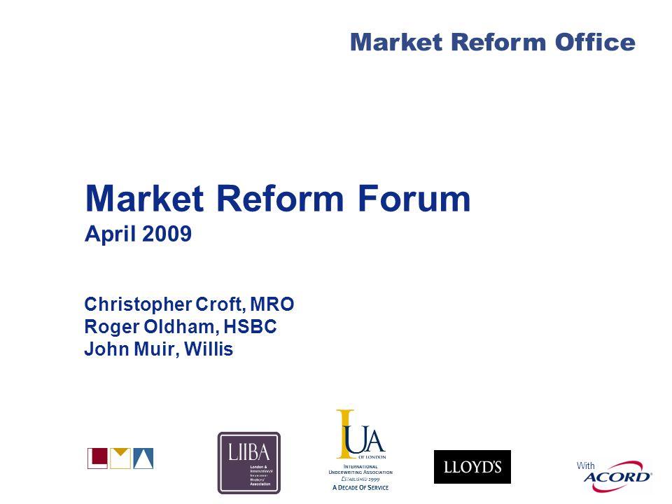 Market Reform 2009 Market Reform Office Agenda Market reform update London market - setting the pace Endorsements update