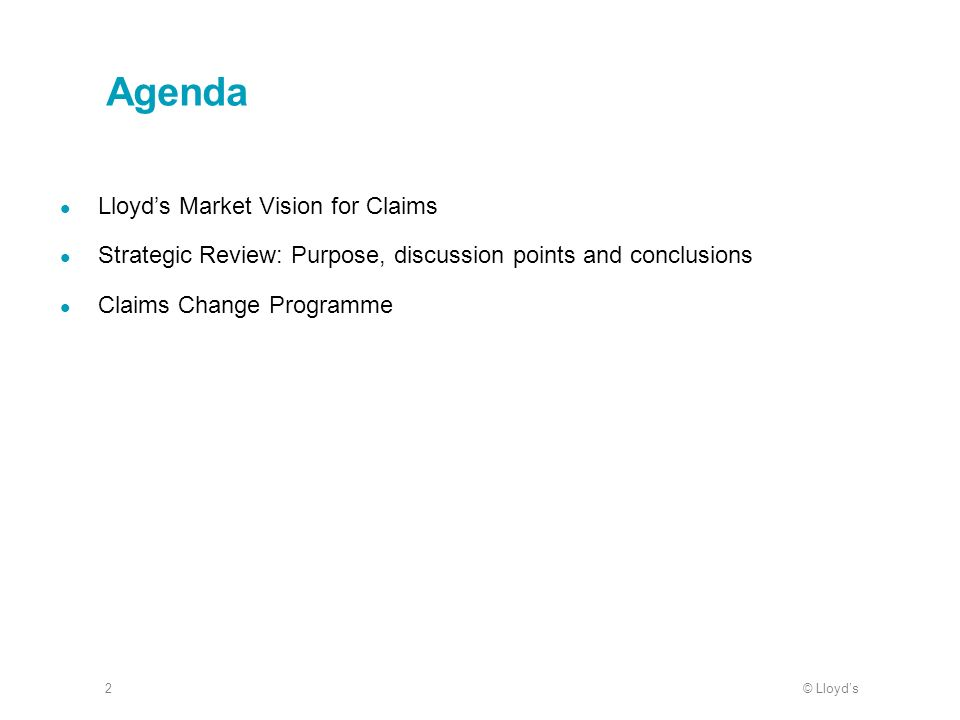 © Lloyds2 Agenda Lloyds Market Vision for Claims Strategic Review: Purpose, discussion points and conclusions Claims Change Programme