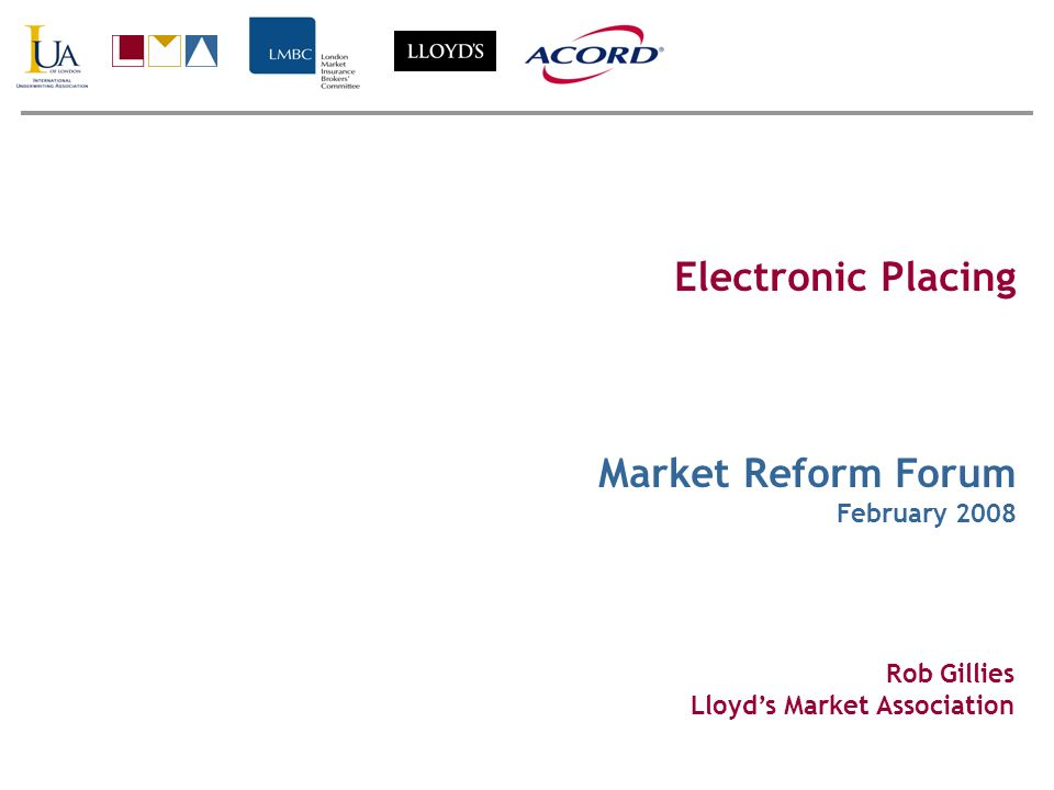 Electronic Placing Market Reform Forum February 2008 Rob Gillies Lloyds Market Association