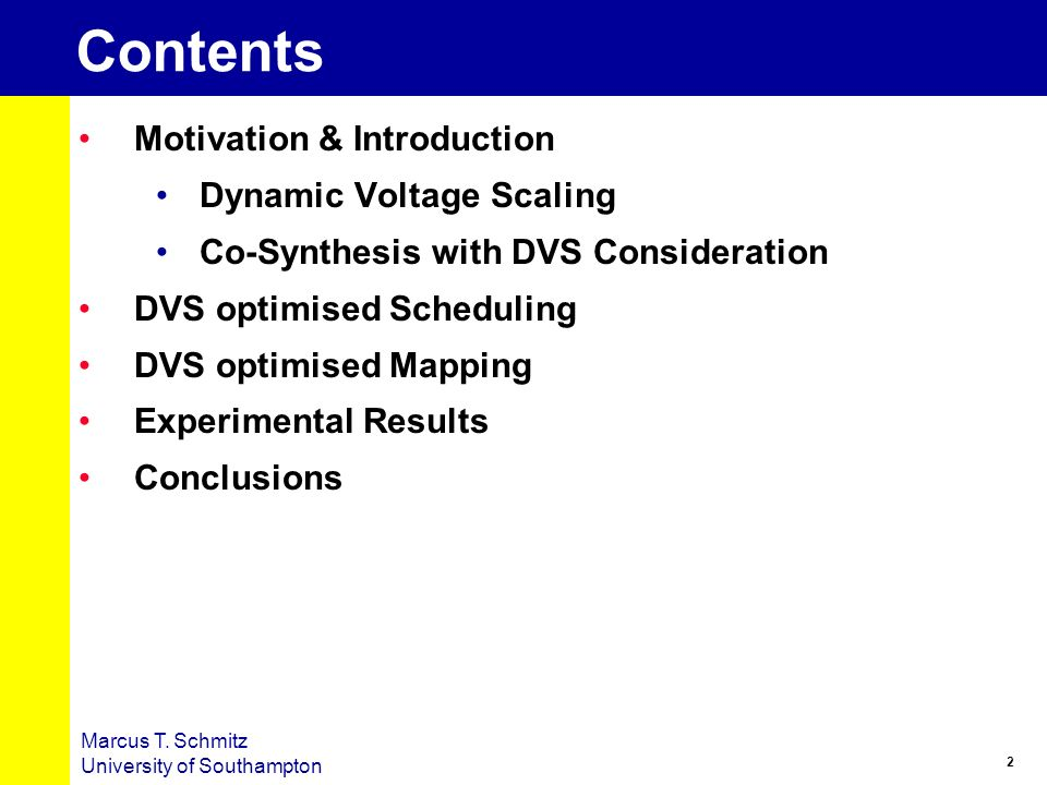 2 Marcus T. Schmitz University of Southampton Contents Motivation & Introduction Dynamic Voltage Scaling Co-Synthesis with DVS Consideration DVS optim