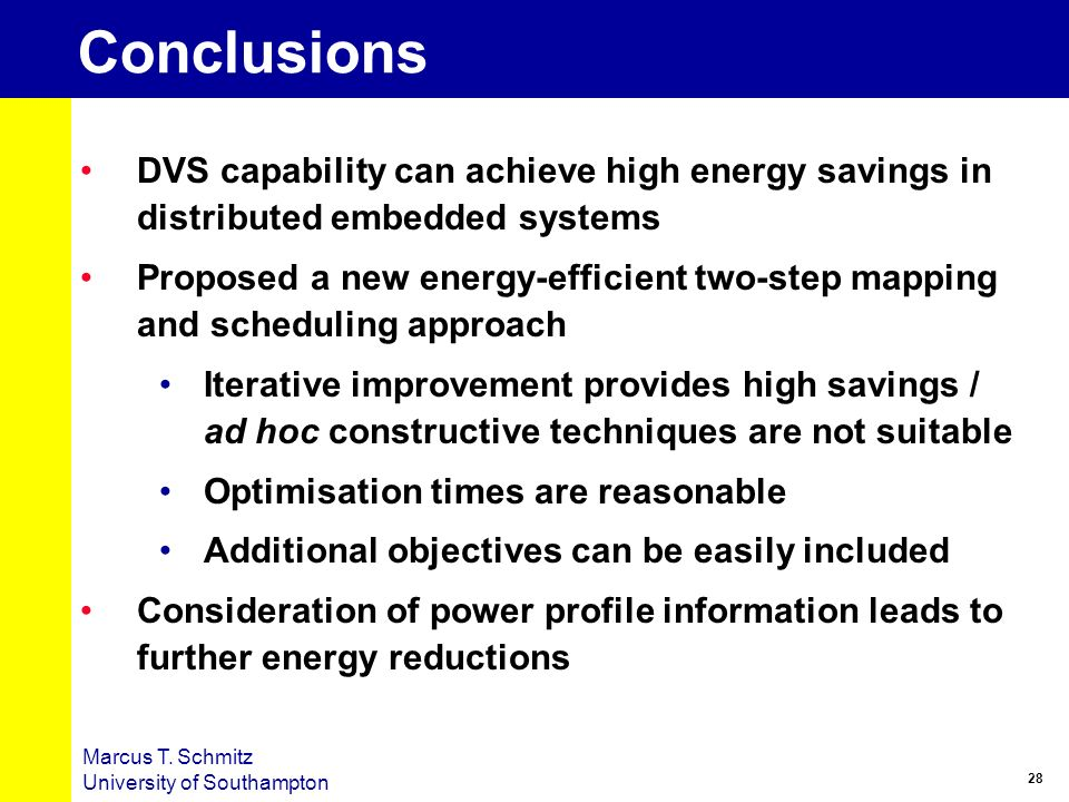 28 Marcus T. Schmitz University of Southampton Conclusions DVS capability can achieve high energy savings in distributed embedded systems Proposed a n