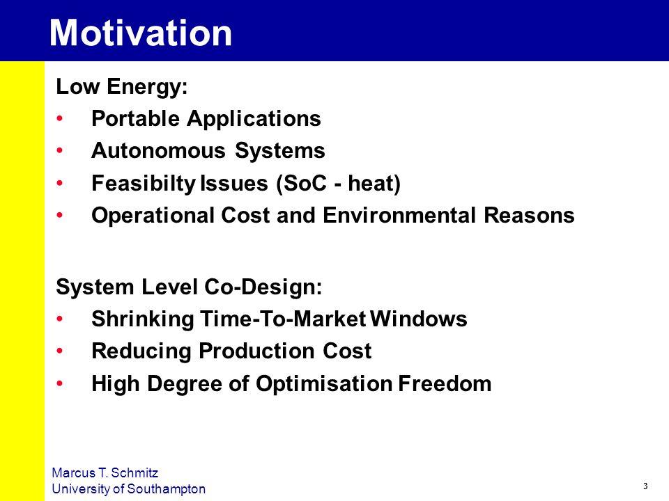 3 Marcus T. Schmitz University of Southampton Motivation Low Energy: Portable Applications Autonomous Systems Feasibilty Issues (SoC - heat) Operation