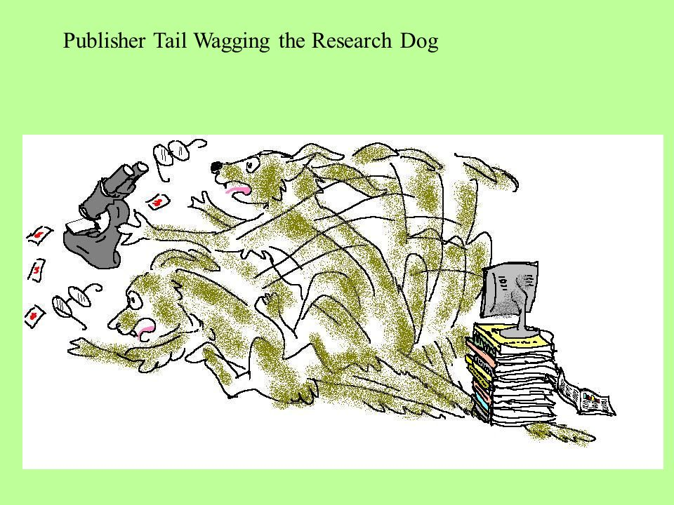 Publisher Tail Wagging the Research Dog
