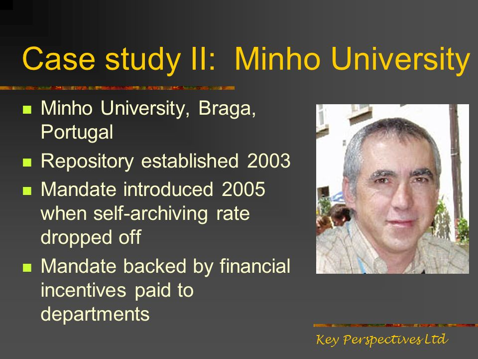 Case study II: Minho University Minho University, Braga, Portugal Repository established 2003 Mandate introduced 2005 when self-archiving rate dropped