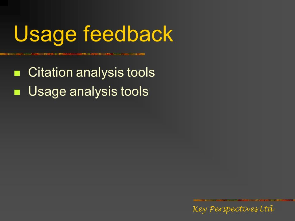 Usage feedback Citation analysis tools Usage analysis tools Key Perspectives Ltd