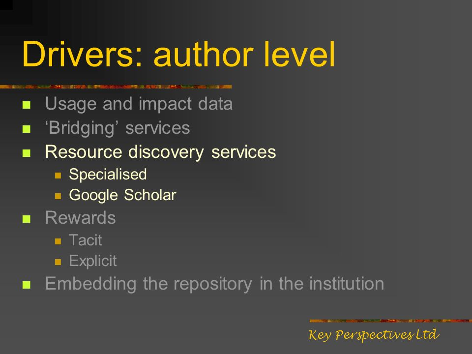 Drivers: author level Usage and impact data Bridging services Resource discovery services Specialised Google Scholar Rewards Tacit Explicit Embedding