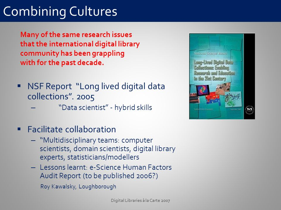 Combining Cultures NSF Report Long lived digital data collections.