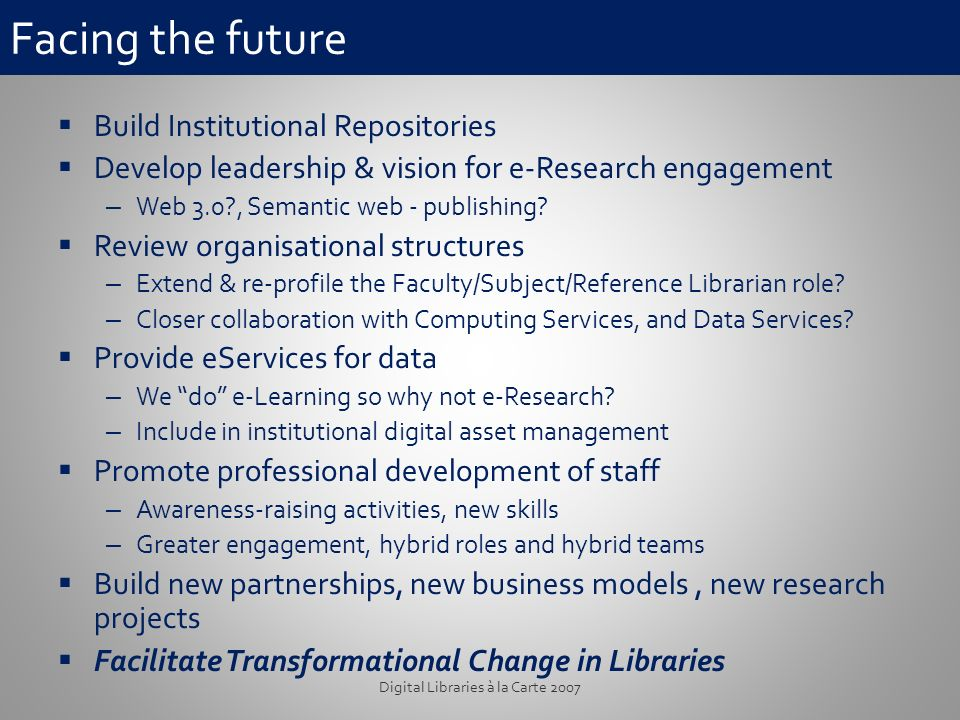 Facing the future Build Institutional Repositories Develop leadership & vision for e-Research engagement – Web 3.0?, Semantic web - publishing.